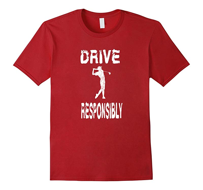 Drive Responsibly - Funny Golf T Shirt for Golfers-RT