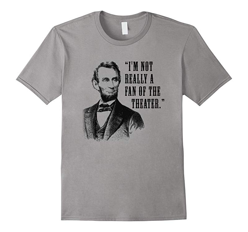 IM NOT REALLY A FAN OF THE THEATER Lincoln T-Shirt-RT