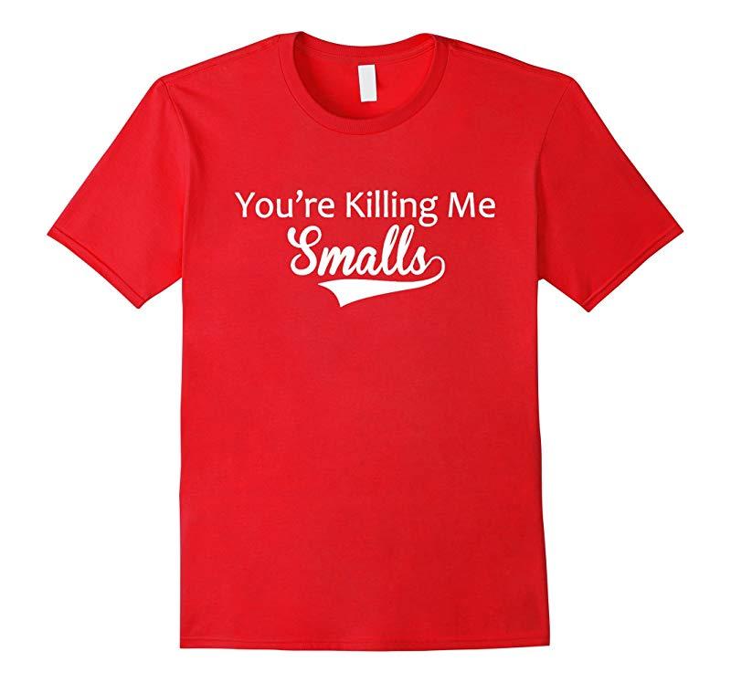 Adult Youre Killing Me Smalls Sandlot Inspired T-Shirt-RT