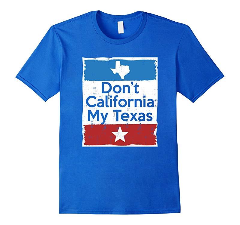 Don't California My Texas T-Shirt-T-Shirt
