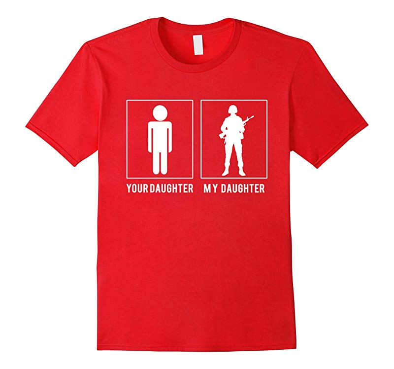 MILITARY - YOUR DAUGHTER - MY DAUGHTER T SHIRT PARENTS DAY-TJ