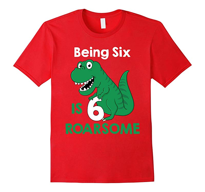Being One Is Roarsome T-shirt 6th Birthday Dino-RT