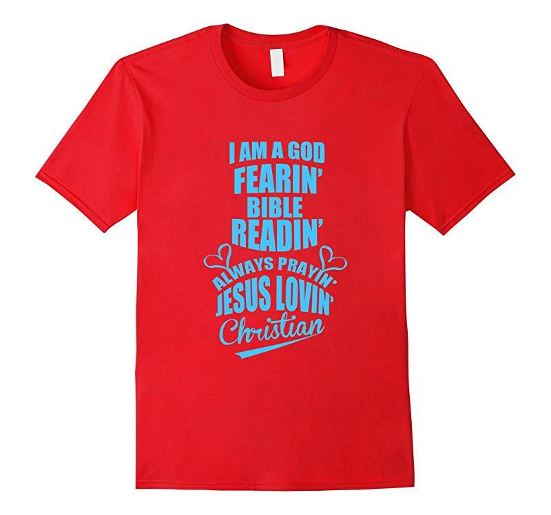 God T-shirt , I am a God fearin bible readin always prayin-Art