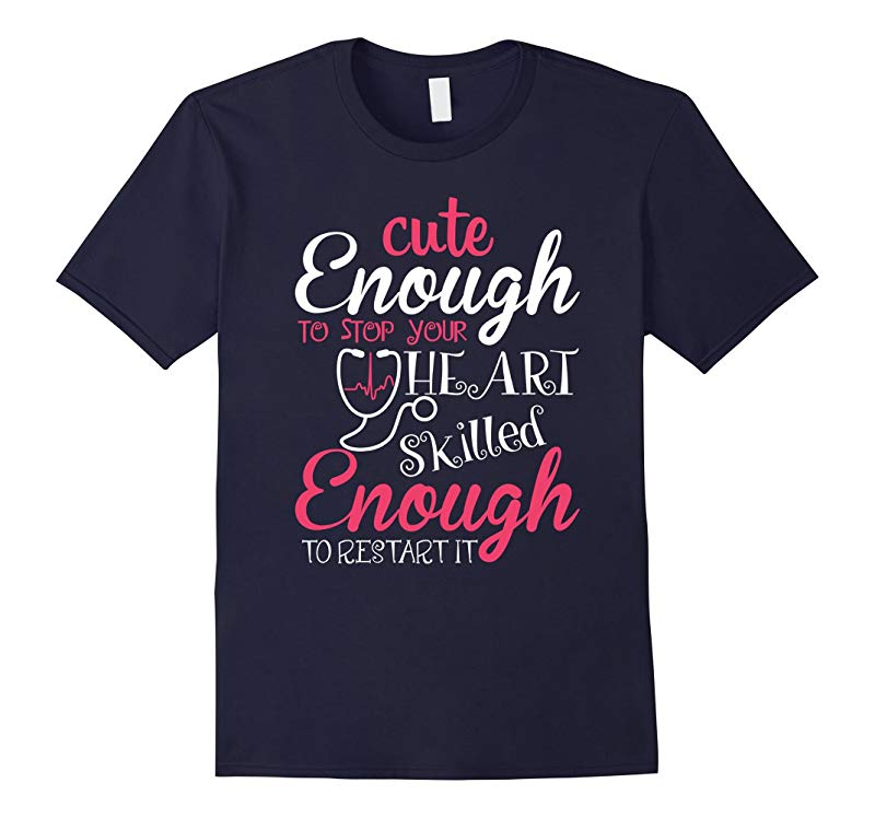Cute Enough to Stop Your Heart Funny Tshirt for Nurse Gift-RT