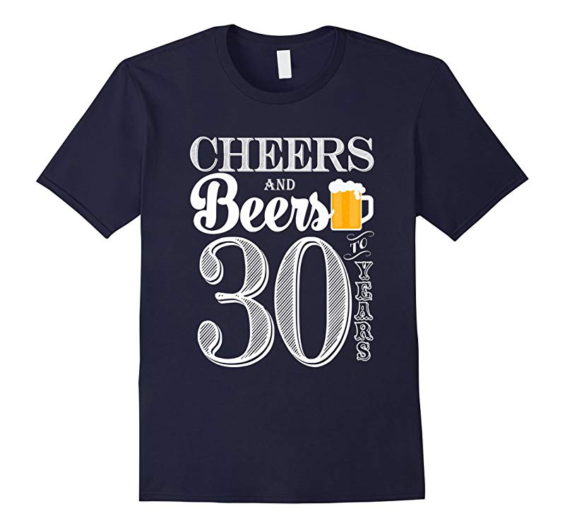 Cheers And Beers To My 30 Years - 30th Birthday Gift T-Shirt-RT