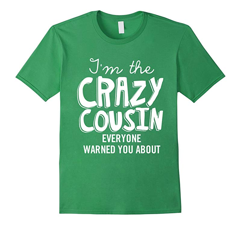I'm the Crazy Cousin Everyone Warned you about T shirt-FL