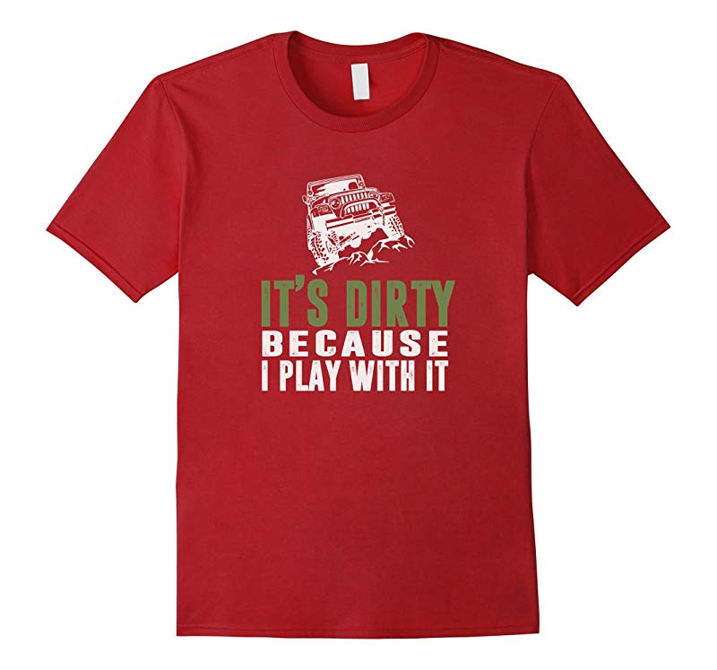 Its Dirty because I play with it T-Shirt for Jeep Lovers-RT
