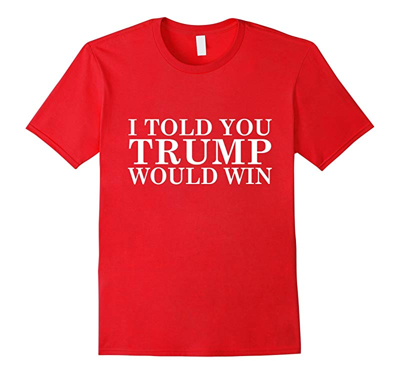 2016 TRUMP PRESIDENTIAL I Told You Trump Would Win T-Shirt-RT