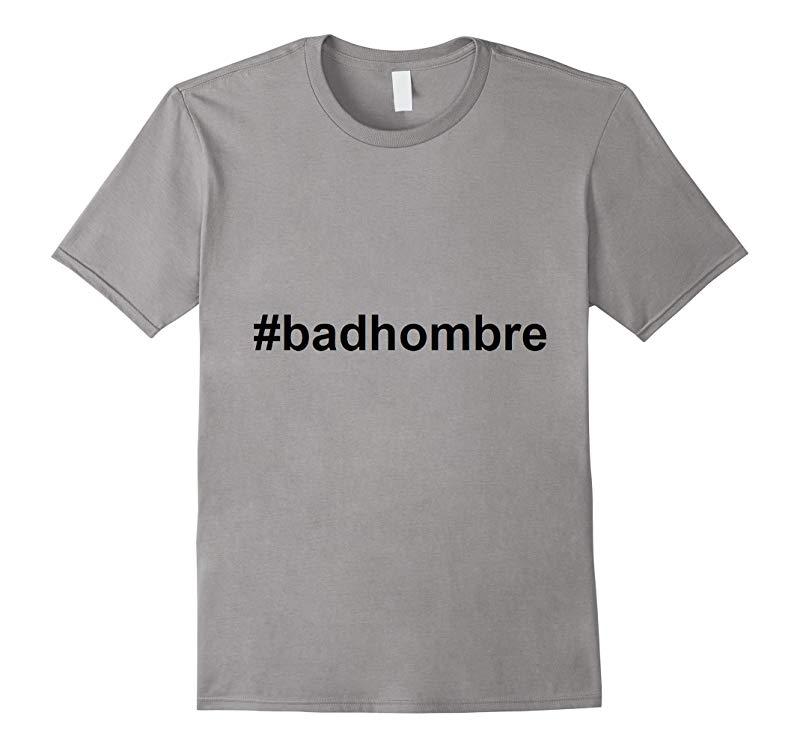 Bad Hombre t-shirt Debate Trump Hillary-RT