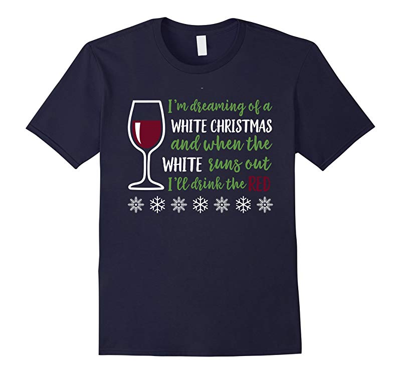 Funny Wine Tee Christmas T Shirt, White Christmas, Drink Red-ANZ