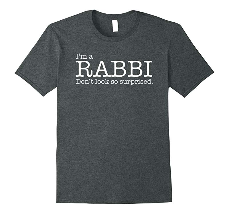 I'm a RABBI don't look so surprised funny gift Tshirt TEE-TH