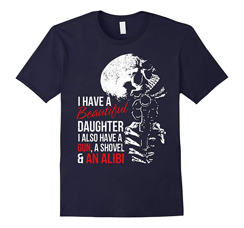 I Have A Beautiful Daughter t-shirt Gun Shovel And Alibi-RT