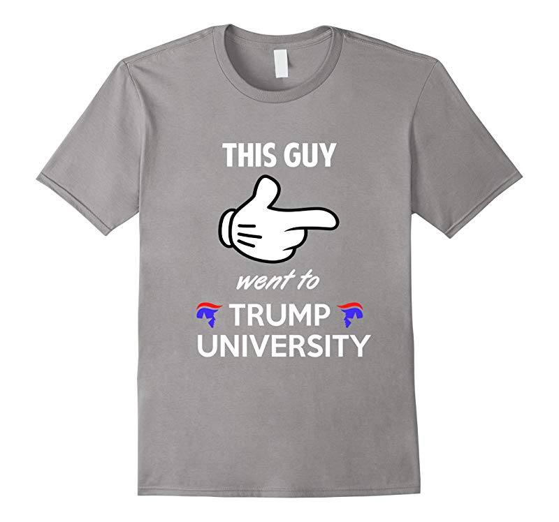 This Guy Went to Trump University Funny Adult Humor T-Shirt-RT
