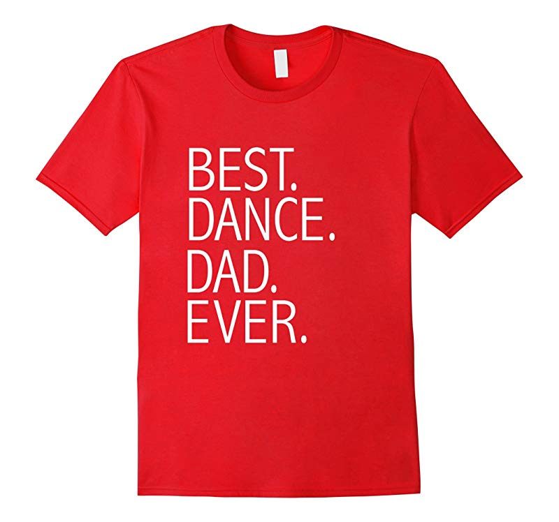 Best Dance Dad Ever Funny T-shirt Daddy Fathers Day Gift-RT