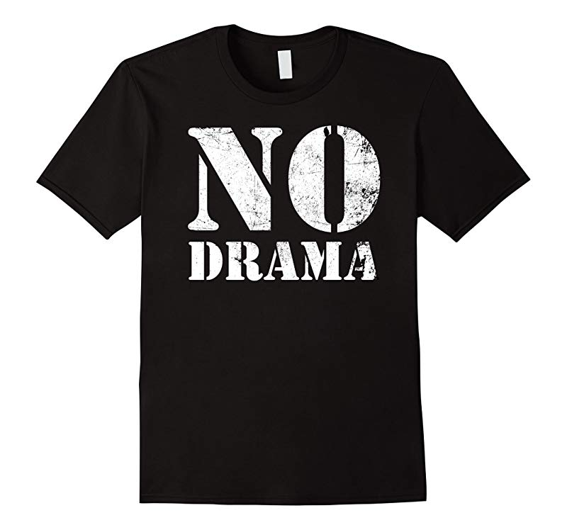 No Drama T Shirt For a Drama Free Zone nodrama tee-RT