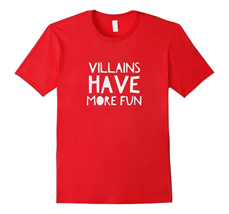 Villains Have More Fun Novelty T-Shirt-RT