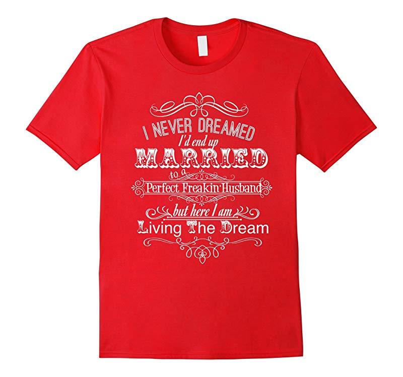 Perfect Freakin' Husband Living The Dream Wife T-Shirt-Art