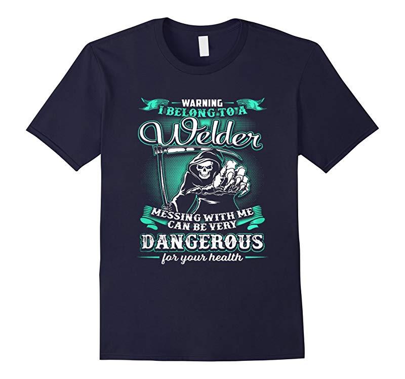 I belong to a Welder dangerous for your health t-shirt-RT