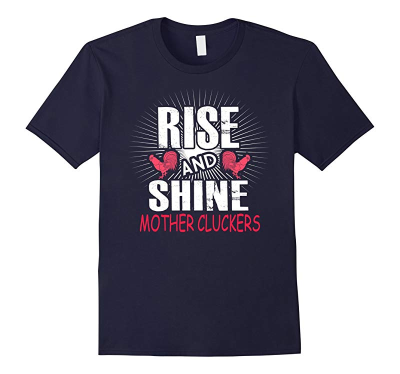 Rise and Shine Mother Cluckers Funny Chicken T-Shirt-RT