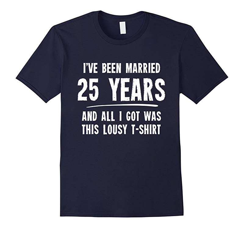 25 Year Anniversary Gift 25th Wedding Married Funny T-Shirt-CL