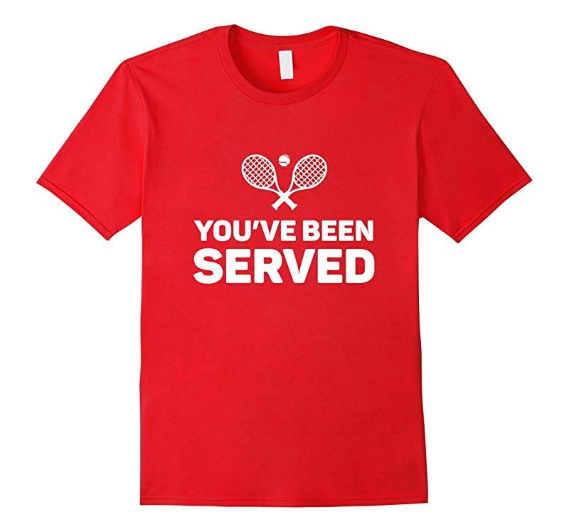 You've Been Served Funny Tennis T-Shirt-FL
