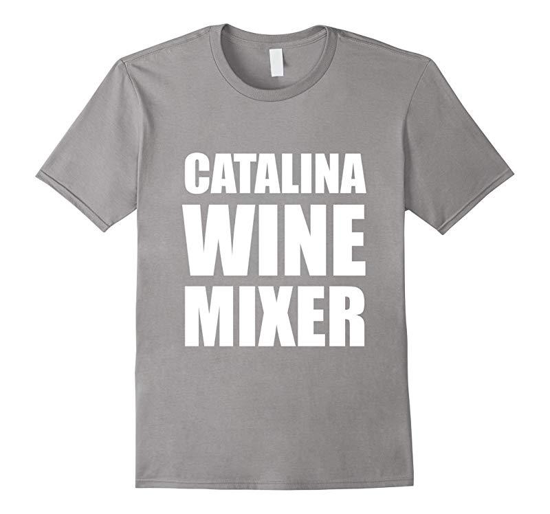 Funny Wine Tee Shirts Catalina Wine Mixer Short Sleeved Tee-RT