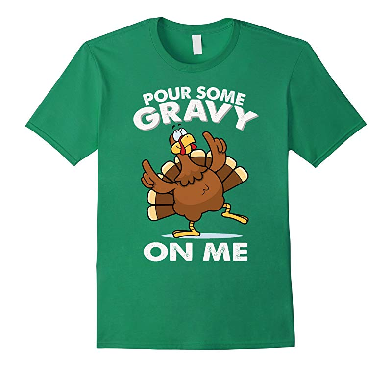 Pour Some Gravy On me. Turkey Funny Thanksgiving Day T-Shirt-ANZ