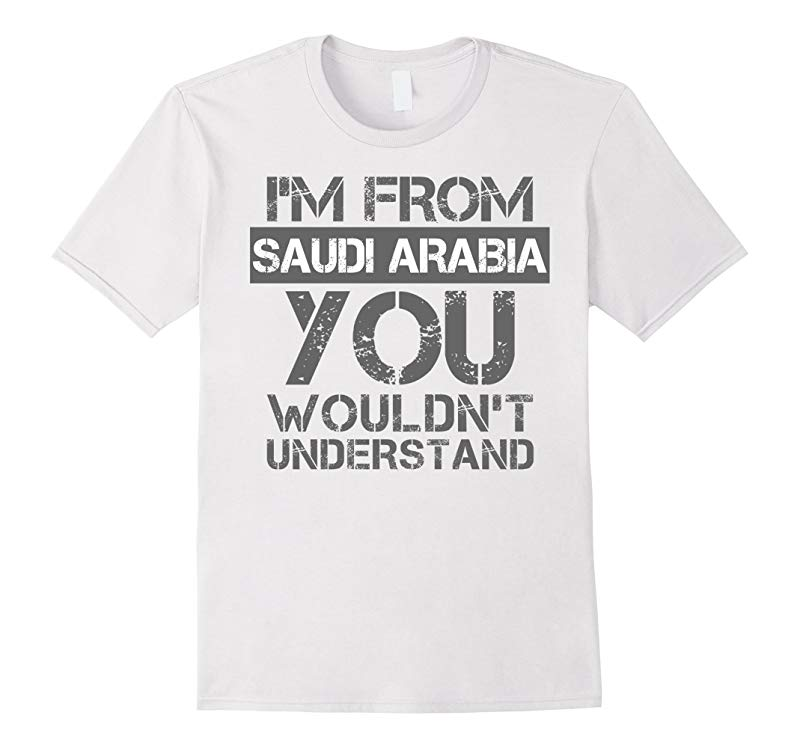 Im From Saudi Arabia You Wouldnt Understand T-Shirt-TJ