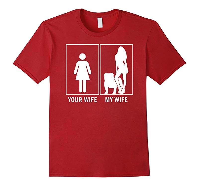 Your Wife My Wife Funny English Bulldog Dog Lovers T-Shirt-RT
