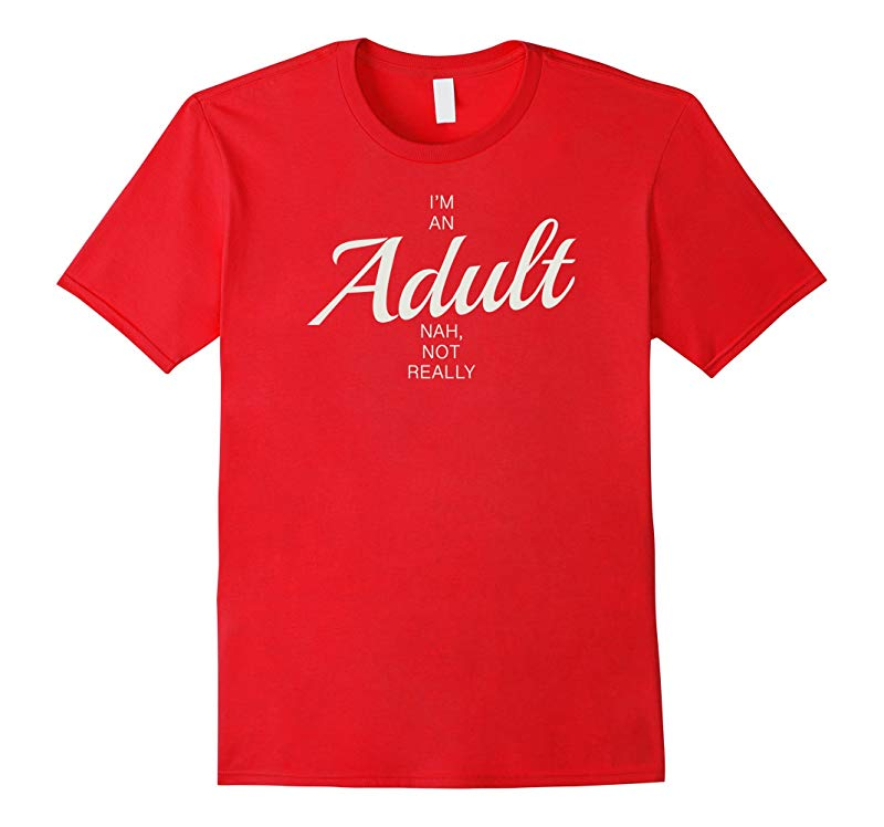 Funny 18th Birthday Gifts: I'm An Adult T-Shirt-FL