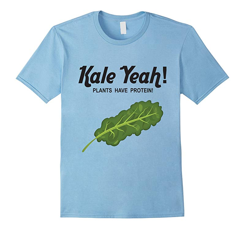 Kale Yeah Plants Have Protein Health Vegan Plant Squad Shirt-RT