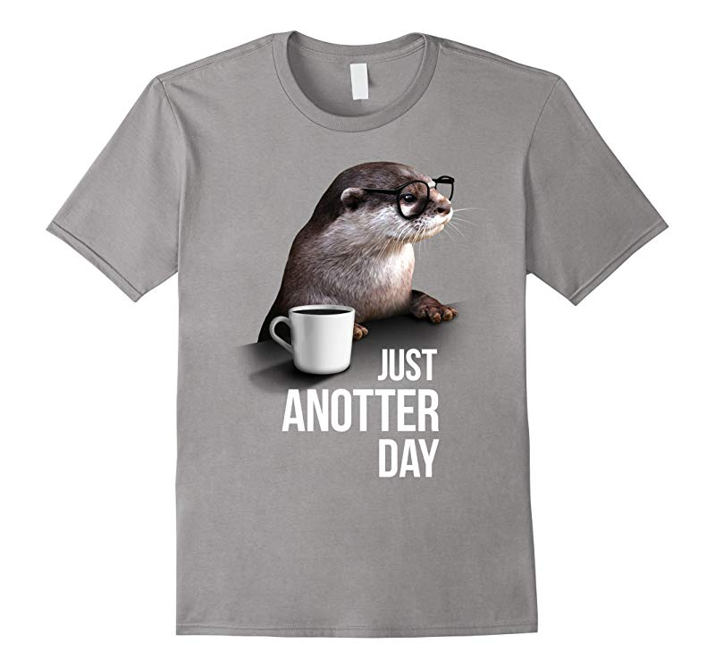 Funny Otter T-shirt - Just Anotter Day for Otter lover-PL