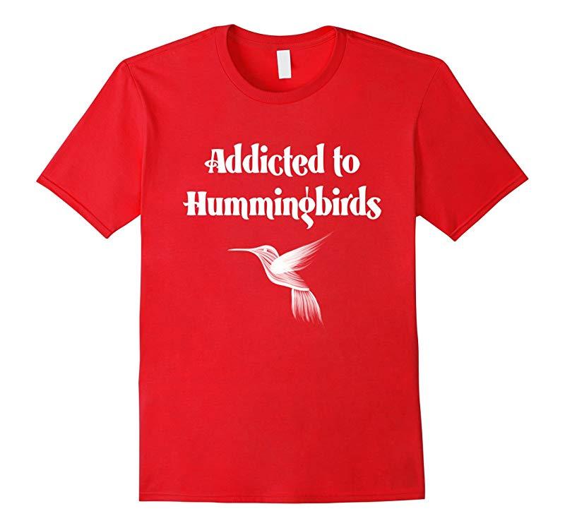 Addicted To Hummingbirds Novelty Gift T-Shirt-RT