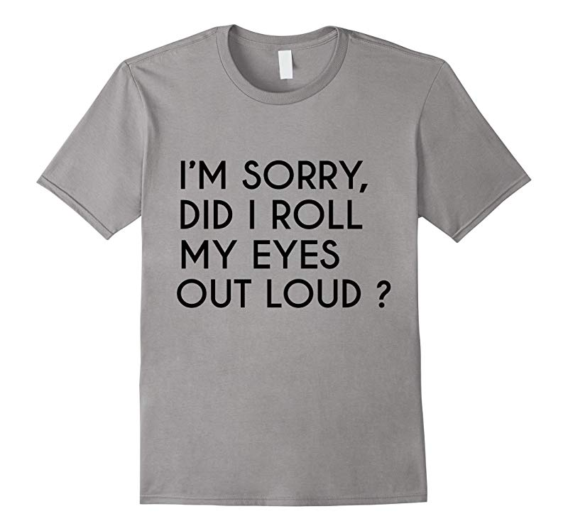 I Just Rolled My Eyes Out Loud T-shirt Sarcastic Tee-RT