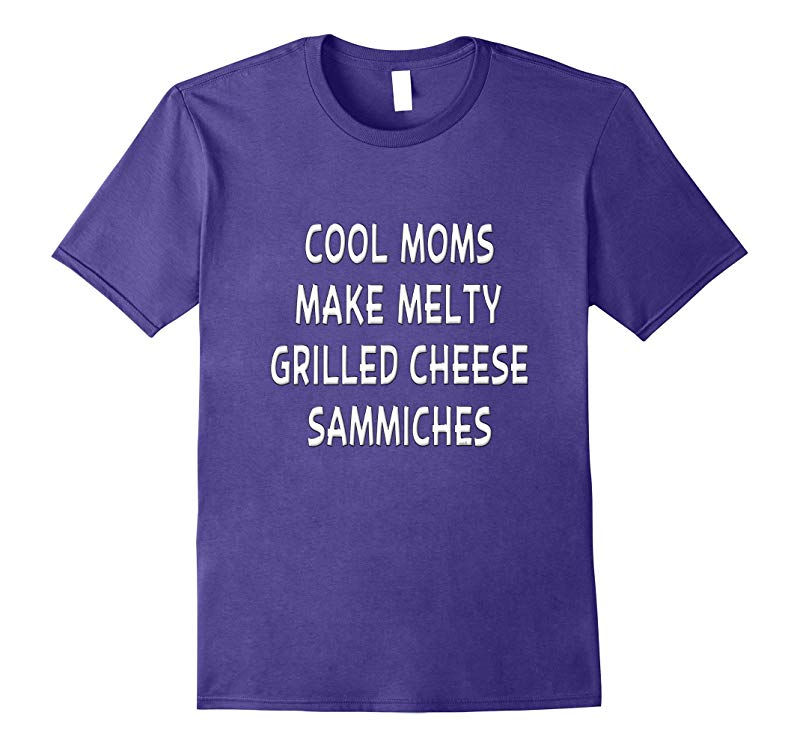 Cool Mom Shirt Funny Melty Grilled Cheese Sammich T Shirt-CD