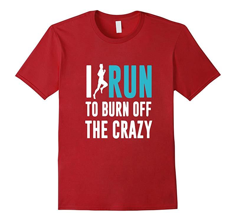 I Run to Burn Off The Crazy in Me Funny Marathon Runner Tee-RT
