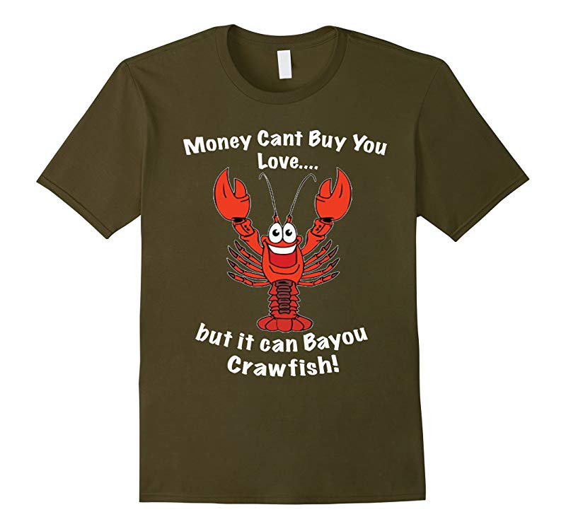 Money Cant buy you love but it can bayou crawfish tee shirt-TD