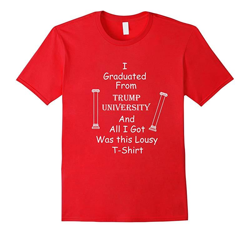 I Graduated Trump University  all I got was this T-Shirt-RT