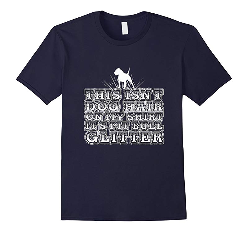 This Isnt Dog Hair On My Shirt Its Pitbull Glitter T-shirt-RT