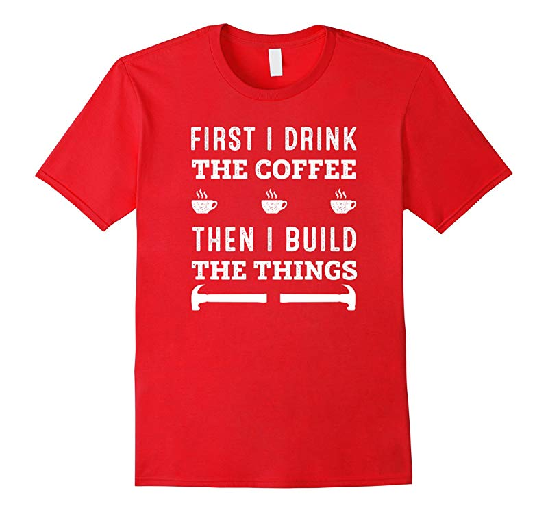Cool Drink Coffee Then Build Things Woodworker Gift T-Shirt-RT