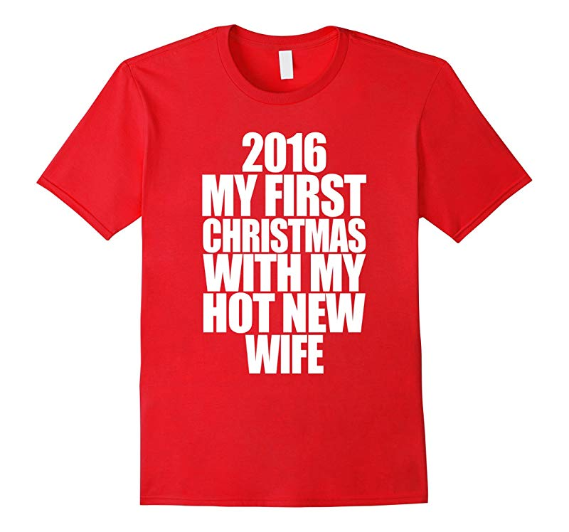 2016 My First Christmas With My Hot New Wife Shirt-RT