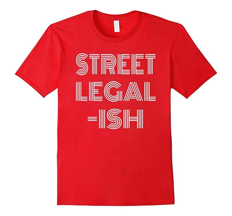 Funny Street Legal-Ish Custom Car Hot Rod Low Rider T-Shirt-ANZ