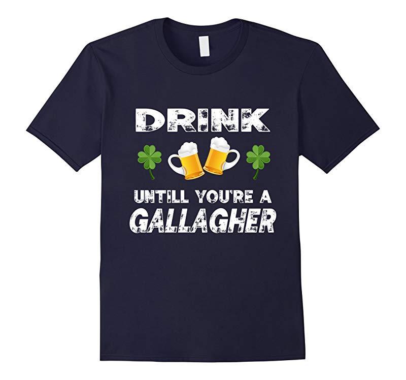 Drink Until You're A Gallagher - Irish Tshirt-RT