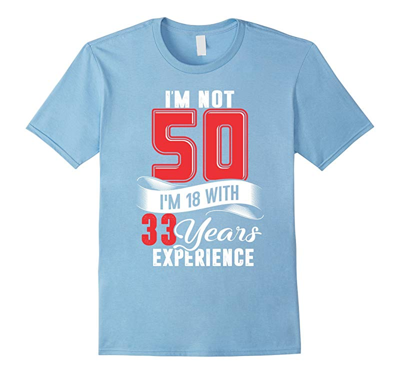 I'm Not 50 I'm 18 With 33 Years Of Experience T-Shirt-CL