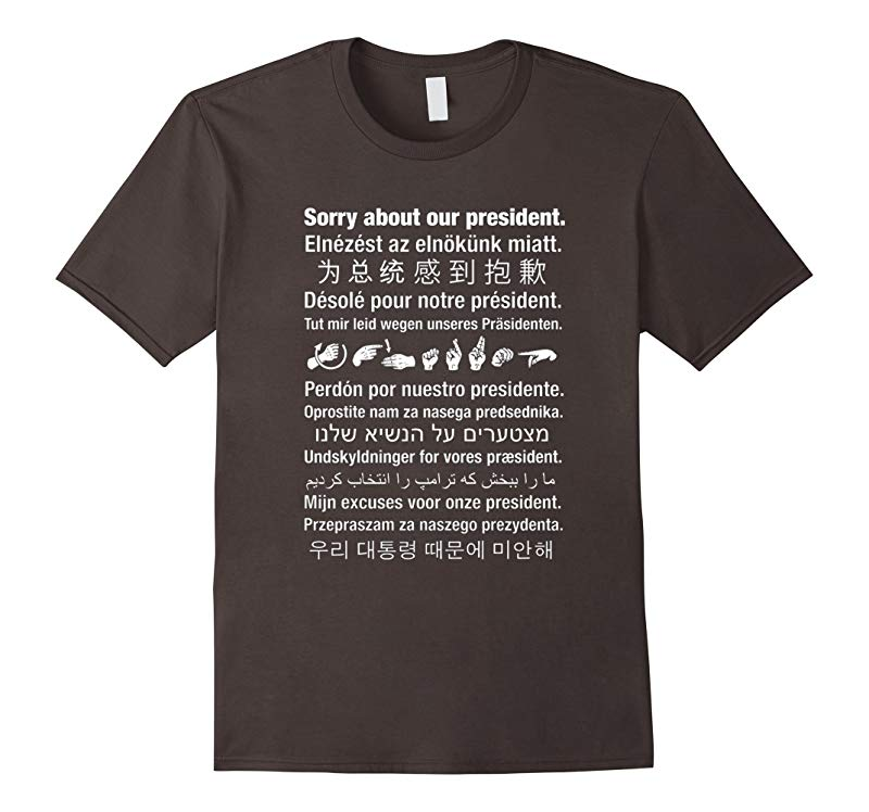 Sorry About Our President Anti-Trump Shirt Multiple Language-CD