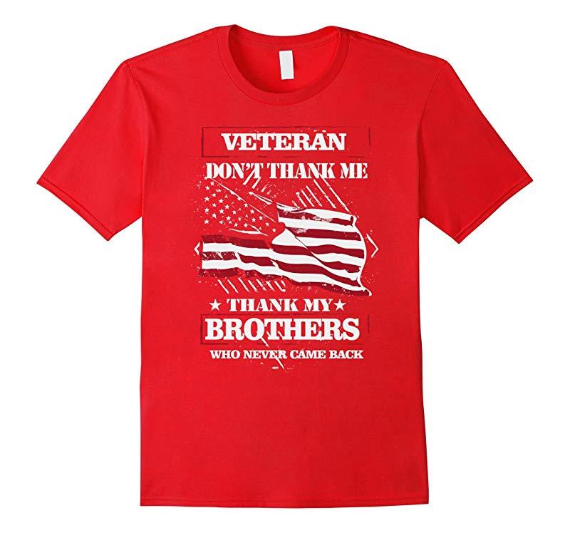 Veteran Tshirt  Veteran dont thank me Thank my brothers-RT
