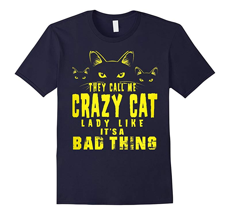 They Call Me Crazy Cat Lady Like Its A Bad Thing T-Shirts-RT