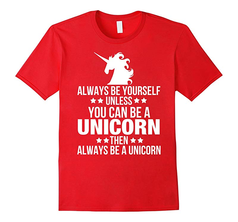 Always Be Yourself Unless You Can Be A Unicorn T-Shirt-RT