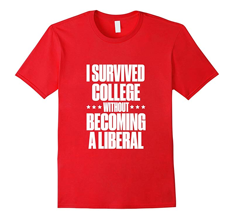 I Survived College without Becoming a Liberal T-Shirt-RT