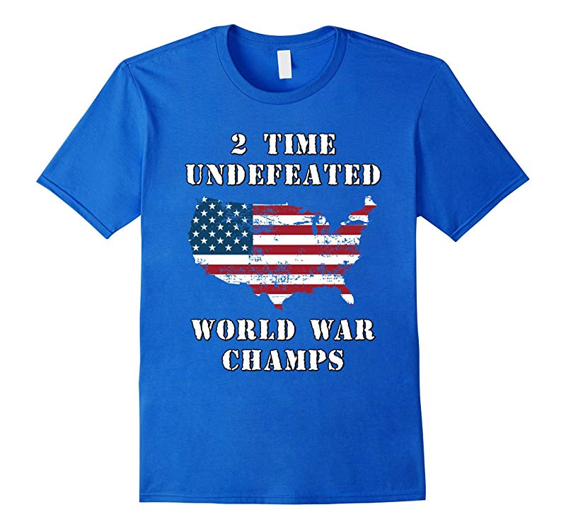 2 Time Undefeated World War Champs Funny 4th of July T shirt-PL